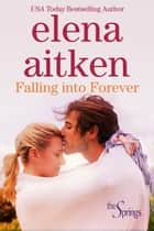 Falling Into Forever - Contemporary Small Town Romance ebook by Elena Aitken
