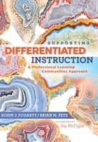Supporting Differentiated Instruction - A Professional Learning Communities Approach ebook by Robin J. Fogarty, Brian M. Pete