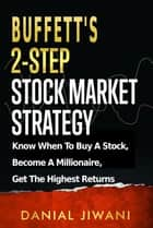 Buffett's 2-Step Stock Market Strategy - Know When To Buy A Stock, Become A Millionaire, Get The Highest Returns ebook by Danial Jiwani