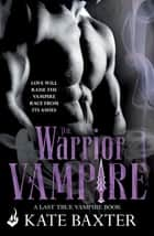 The Warrior Vampire: Last True Vampire 2 ebook by Kate Baxter