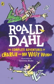 The Complete Adventures of Charlie and Mr Willy Wonka ebook by Roald Dahl