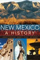 New Mexico - A History ebook by Robert L. Spude, Joseph P. Sanchez, Arthur R. Gomez