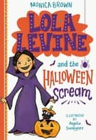 Lola Levine and the Halloween Scream ebook by Monica Brown