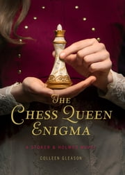 The Chess Queen Enigma - A Stoker & Holmes Novel ebook by Colleen Gleason