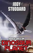 Adventures On Dinosaur Planet ebook by Jody Studdard