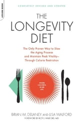 The Longevity Diet - The Only Proven Way to Slow the Aging Process and Maintain Peak Vitality--Through Calorie Restrictio ebook by Brian M. Delaney,Lisa Walford