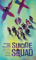 Suicide Squad: The Official Movie Novelization ebook by