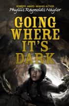 Going Where It's Dark ebook by Phyllis Reynolds Naylor
