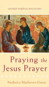 Praying the Jesus Prayer ebook by Frederica Mathewes-Green
