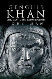Genghis Khan - Life, Death, and Resurrection ebook by John Man
