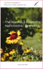 The Auroras & Blossoms NaPoWriMo Anthology: 2020 Edition ebook by Donna Allard, Chandni Asnani, Maria L. Berg,...