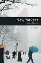 New Yorkers Level 2 Oxford Bookworms Library ebooks by O. Henry