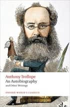 An Autobiography - and Other Writings ebook by Anthony Trollope, Nicholas Shrimpton
