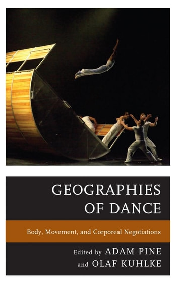 Geographies of Dance - Body, Movement, and Corporeal Negotiations ebook by Frances Bronet,Georgia Connover,Tovi Fenster,Teresa Heiland,Tamara M. Johnson,Paromita Kar,Matthew Kurtz,Moriah McSharry,Jonathan Skinner,Katrinka Somdahl-Sands
