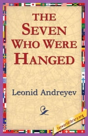 The Seven Who Were Hanged ebook by Andreyev, Leonid Nikolayevich