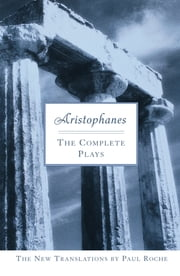 Aristophanes: The Complete Plays ebook by Paul Roche