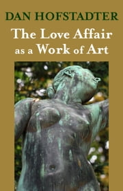 The Love Affair as a Work of Art ebook by Dan Hofstadter
