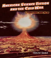 American Science Fiction and the Cold War - Literature and Film ebook by David Seed
