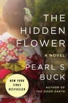 The Hidden Flower - A Novel ebook by Pearl S. Buck