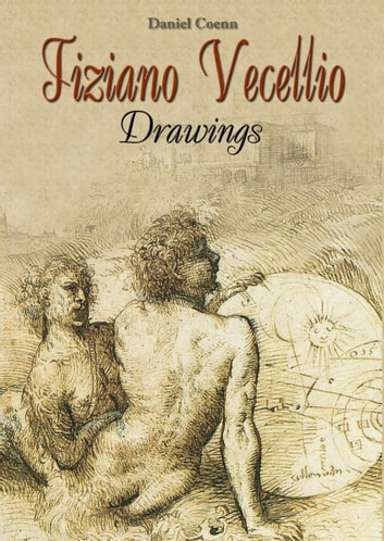 Tiziano Vecellio - Drawings ebook by Daniel Coenn