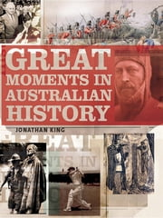 Great Moments in Australian History ebook by Jonathan King