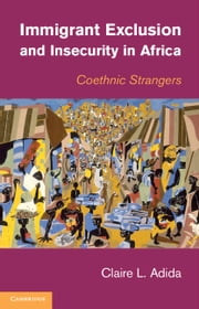 Immigrant Exclusion and Insecurity in Africa - Coethnic Strangers ebook by Claire L. Adida