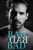 A Little BAD BAD BAD - Taboo Treat ebook by K Webster