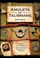 Amulets and Talismans - Simple Techniques for Creating Meaningful Jewelry ebook by Robert Dancik, Tonia Davenport