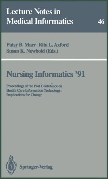 Nursing Informatics '91 - Proceedings of the Post Conference on Health Care Information Technology: Implications for Change ebook by
