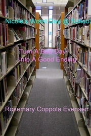 Nicole's Worst Day @ School! - Turn A Bad Day Into A Good Ending ebook by Rosemary Coppola Evensen