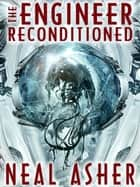 The Engineer ReConditioned ebook by Neal Asher