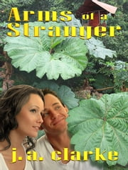 Arms of a Stranger ebook by J.A. Clarke