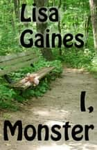 I, Monster eBook by Lisa Gaines