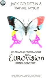 101 Amazing Facts About The Eurovision Song Contest ebook by Jack Goldstein