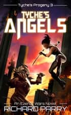 Tyche's Angels - A Space Opera Adventure Science Fiction Epic ebook by Richard Parry
