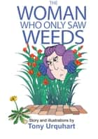 The Woman Who Only Saw Weeds ebook by Tony Urquhart