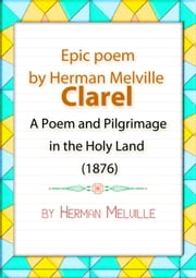 Clarel by Herman Melville - A Poem and Pilgrimage in the Holy Land is an American epic poem ebook by Herman Melville