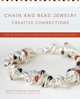 Chain and Bead Jewelry Creative Connections - New Techniques for Wire-Wrapping and Bead-Setting ebook by Scott David Plumlee