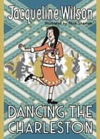 Dancing the Charleston ebook by Jacqueline Wilson, Nick Sharratt