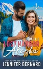 Lost Harbor Alaska Box Set (Books 1-3) ebook by
