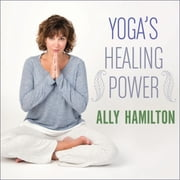 Yoga's Healing Power - Looking Inward for Change, Growth, and Peace audiobook by Ally Hamilton