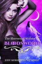 Bloodsworn - The Sherwood Wolves, #4 ebook by Jody Morse, Jayme Morse