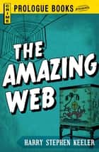 The Amazing Web ebook by Harry Stephen Keeler