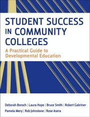 Student Success in Community Colleges - A Practical Guide to Developmental Education ebook by Deborah J. Boroch,Laura Hope,Bruce M. Smith,Robert S. Gabriner,Pamela M. Mery,Robert M. Johnstone,Rose Asera,John Nixon