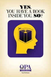 Yes, You Have a Book Inside You. So? ebook by Paul McNeese