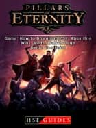 Pillars of Eternity Game: How to Download,PS4, Xbox One, Wiki, Mods, Walkthrough Guide Unofficial ebook by HSE Guides
