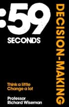 59 Seconds: Decision-Making eBook par Richard Wiseman
