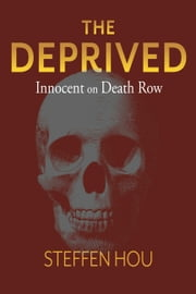 The Deprived - Innocent On Death Row ebook by Steffen Hou
