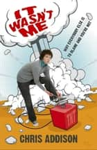 It Wasn't Me ebook by Chris Addison