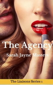 The Agency (a menage erotica story) - The Liaisons Series, #1 ebook by Sarah Jayne Masters